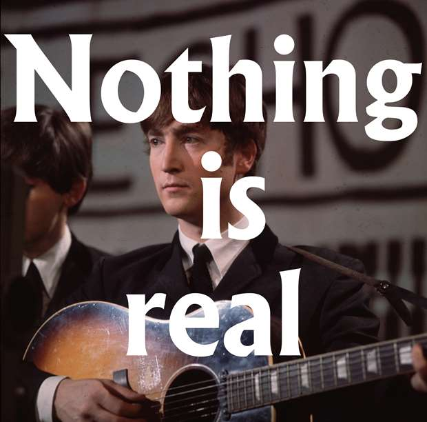 Nothing is real - John Lennon